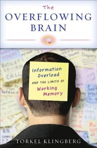 Overflowing Brain Information Overload and the Limits of Working Memory (inbunden)