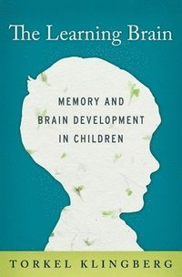 The Learning Brain: Memory and Brain Development in Children (inbunden)