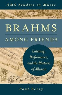 Brahms Among Friends: Listening, Performance, and the Rhetoric of Allusion (inbunden)