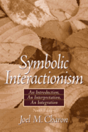 Symbolic Interactionism: An Introduction, an Interpretation, an Integration [With Access Code] (h�ftad)