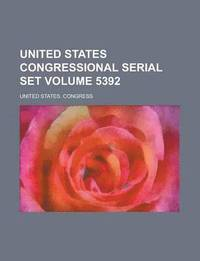 United States Congressional Serial Set Volume 5392