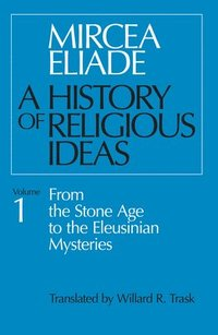 A History of Religious Ideas: v. 1 From the Stone Age to the Eleusinian Mysteries (h�ftad)