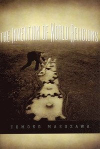 The Invention of World Religions (h�ftad)