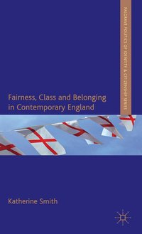 Fairness, Class and Belonging in Contemporary England (inbunden)