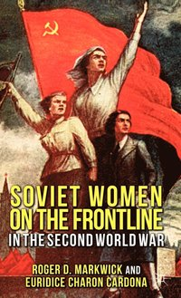 Soviet Women on the Frontline in the Second World War (inbunden)