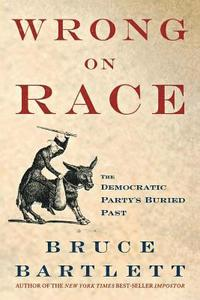 Wrong on Race: The Democratic Party's Buried Past (h�ftad)