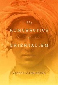 The Homoerotics of Orientalism (inbunden)