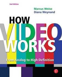 How Video Works: From Analog To High Definition Second Edition