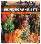 The Photographer's Eye: Composition and Design for Better Digital Photos (h�ftad)