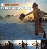 Michael Freeman's Perfect Exposure: The Professional's Guide to Capturing Perfect Digital Photographs (h�ftad)