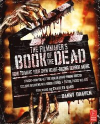 The Filmmaker's Book of the Dead: How to Make Your Own Heart-Racing Horror Movie (h�ftad)