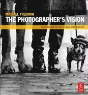 The Photographer's Vision: Understanding and Appreciating Great Photography (h�ftad)