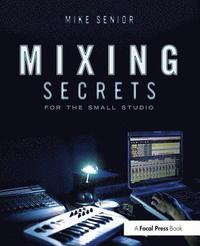 Mixing Secrets For The Small Studio (h�ftad)