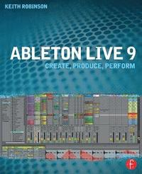 Ableton Live 9: Create, Produce, Perform (h�ftad)