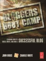 Bloggers Boot Camp: Learning How to Build, Write, and Run a Successful Blog (h�ftad)