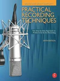 Practical Recording Techniques, 6th Edition (h�ftad)