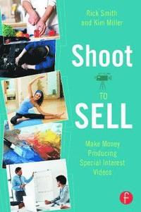 Shoot to Sell: Making Money Producing Special Interest Videos (inbunden)