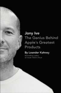 Jony Ive: The Genius Behind Apple's Greatest Products (h�ftad)