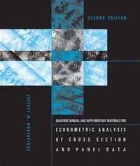 Student's Solutions Manual and Supplementary Materials for Econometric Analysis of Cross Section and Panel Data (h�ftad)