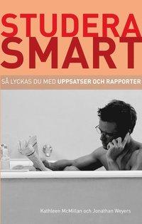 Studera smart: S� lyckas du med uppsatser och rapporter (h�ftad)
