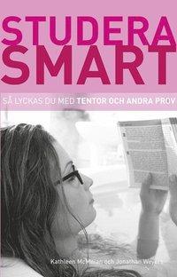 Studera smart: S� lyckas du med tentor och andra prov (h�ftad)