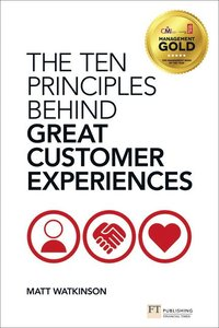 The Ten Principles Behind Great Customer Experiences (h�ftad)