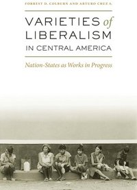 The Varieties of Liberalism in Central America (inbunden)