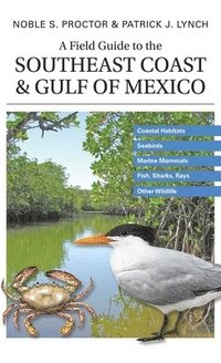 A Field Guide to the Southeast Coast and Gulf of Mexico (h�ftad)