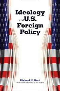 Ideology and U.S. Foreign Policy (h�ftad)