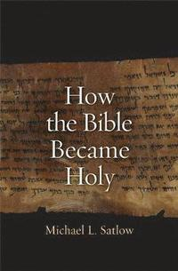 How the Bible Became Holy (inbunden)