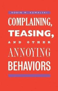 Complaining, Teasing, and Other Annoying Behaviors (inbunden)