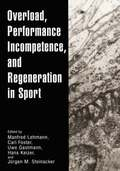 Overload, Performance Incompetence, and Regeneration in Sport
