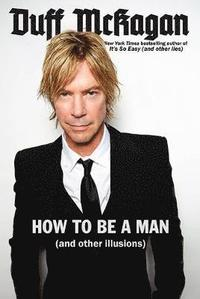 How to Be a Man: (And Other Illusions) (h�ftad)