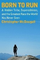 Born to Run: A Hidden Tribe, Superathletes, and the Greatest Race the World Has Never Seen (pocket)