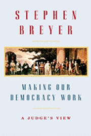 Making Our Democracy Work: A Judge's View (inbunden)