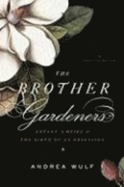 The Brother Gardeners: Botany, Empire and the Birth of an Obsession (inbunden)