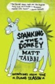 Spanking the Donkey: Dispatches from the Dumb Season (h�ftad)