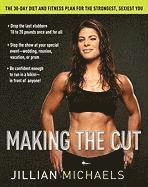 Making the Cut: The 30-Day Diet and Fitness Plan for the Strongest, Sexiest You (inbunden)