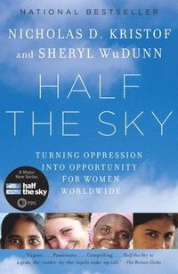 Half the Sky: Turning Oppression Into Opportunity for Women Worldwide (h�ftad)