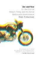 Zen and Now: On the Trail of Robert Pirsig and the Art of Motorcycle Maintenance (h�ftad)