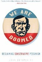 We Are Doomed: Reclaiming Conservative Pessimism (inbunden)