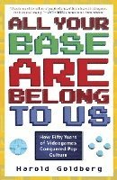 All Your Base Are Belong to Us: How Fifty Years of Videogames Conquered Pop Culture (h�ftad)