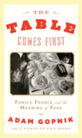 The Table Comes First: Family, France, and the Meaning of Food (inbunden)