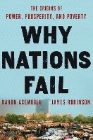 Why Nations Fail: The Origins of Power, Prosperity, and Poverty (inbunden)