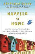 Happier at Home: Kiss More, Jump More, Abandon a Project, Read Samuel Johnson, and My Other Experiments in the Practice of Everyday Lif (pocket)