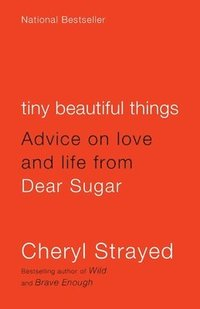 Tiny Beautiful Things: Advice on Love and Life from Dear Sugar (h�ftad)