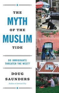 The Myth of the Muslim Tide: Do Immigrants Threaten the West? (h�ftad)