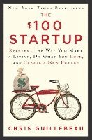 The $100 Startup: Reinvent the Way You Make a Living, Do What You Love, and Create a New Future (h�ftad)