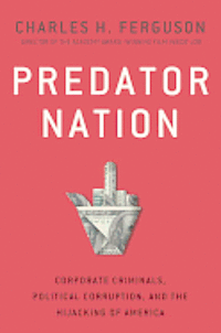 Predator Nation: Corporate Criminals, Political Corruption, and the Hijacking of America (inbunden)