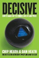 Decisive: How to Make Better Choices in Life and Work (h�ftad)